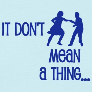 It don't mean a thing... - Männer T-Shirt
