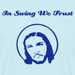 In Swing we trust - Männer T-Shirt