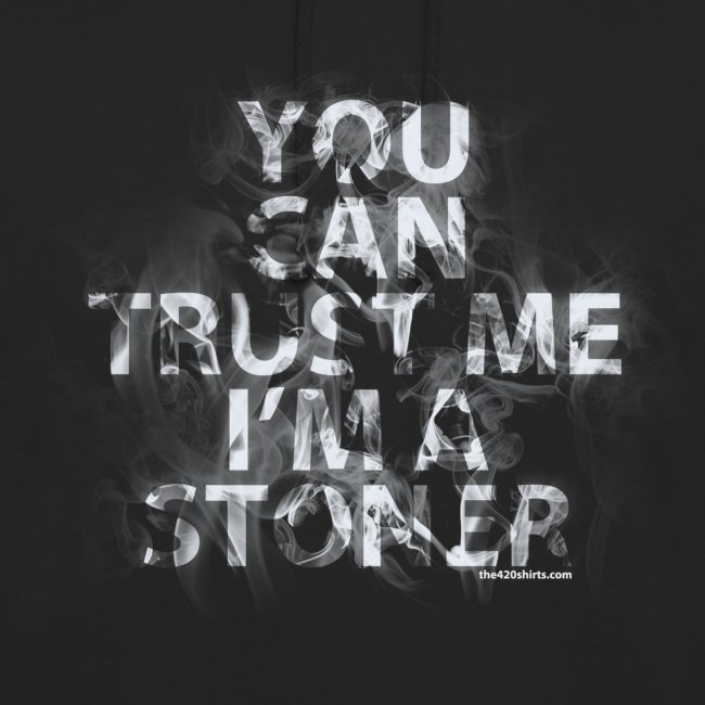 trust me, i'm a stoner - unisex Hoodie