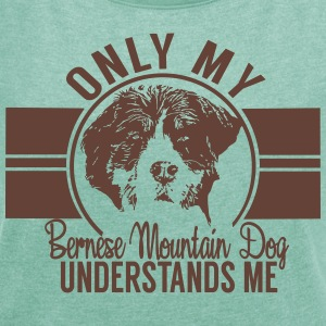 Only my Bernese mountain dog T-Shirts - Women's T-shirt with rolled up sleeves