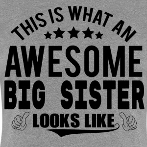 THIS IS WHAT AN AWESOME BIG SISTER LOOKS LIKE T-Shirts - Women's Premium T-Shirt