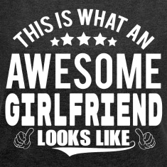 THIS IS WHAT AN AWESOME GIRLFRIEND LOOKS LIKE T-Shirts