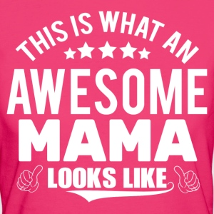THIS IS WHAT AN AWESOME MAMA LOOKS LIKE T-Shirts - Women's Organic T-shirt