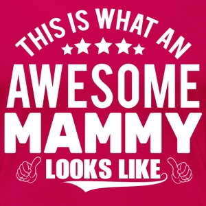 THIS IS WHAT AN AWESOME MAMMY LOOKS LIKE T-Shirts - Women's Premium T-Shirt