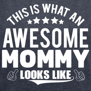THIS IS WHAT AN AWESOME MOMMY LOOKS LIKE T-Shirts - Women's T-shirt with rolled up sleeves