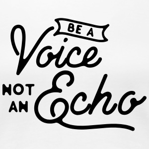 Be a voice not an echo T-Shirts - Frauen Premium T-Shirt