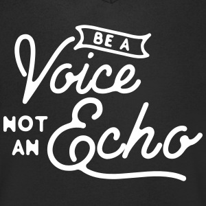 Be a voice not an echo T-shirts - Herre T-shirt med V-udskæring