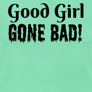 Good Girl Gone Bad - Women's T-Shirt
