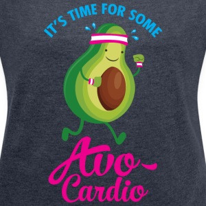 It's Time For Some Avo Cardio T-Shirts - Frauen T-Shirt mit gerollten Ärmeln