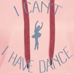 I can't I have Dance Sweat-shirts - Sweat-shirt à capuche Premium pour femmes