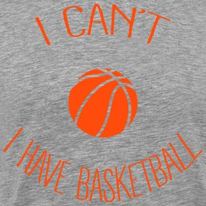 I can't I have Basketball Tee shirts - T-shirt Premium Homme
