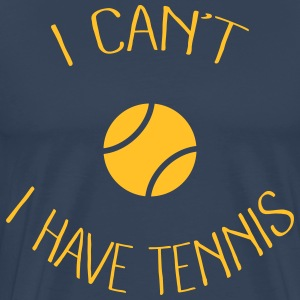 I can't I have Tennis Tee shirts - T-shirt Premium Homme