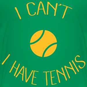 I can't I have Tennis Tee shirts - T-shirt Premium Enfant