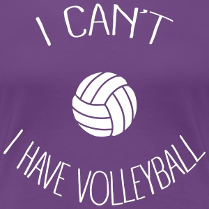 I can't I have Volleyball Tee shirts - T-shirt Premium Femme