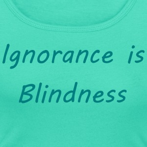 Ignorance is blindness T-shirts - Vrouwen T-shirt met U-hals