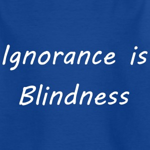 Ignorance is blindness T-Shirts - Teenager T-Shirt