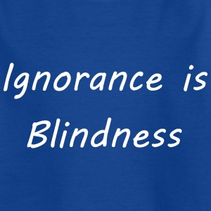 Ignorance is blindness T-Shirts - Kinder T-Shirt