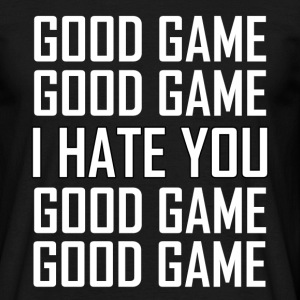 GOOD GAME I HATE YOU T-Shirts - Men's T-Shirt