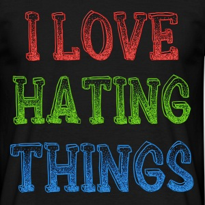 I Love Hating Things T-Shirts - Men's T-Shirt