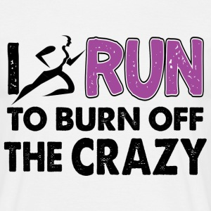 I Run to Burn Off the CRAZY T-Shirts - Men's T-Shirt