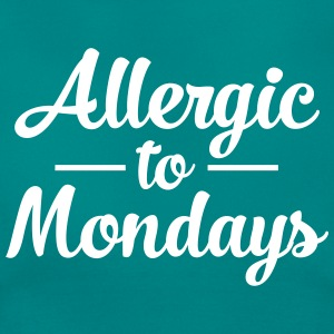 Allergic To Mondays T-shirts - Vrouwen T-shirt