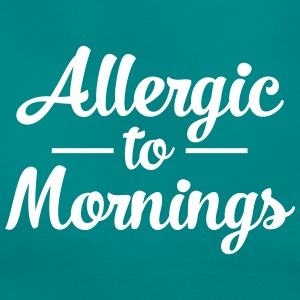 Allergic To Mornings T-shirts - Vrouwen T-shirt