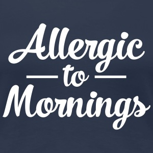 Allergic To Mornings T-shirts - Vrouwen Premium T-shirt