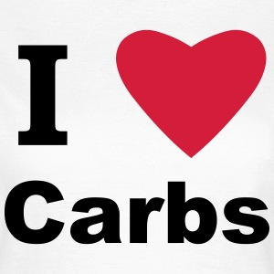 I Love Carbs! T-Shirts - Women's T-Shirt