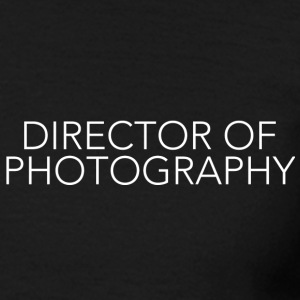 DIRECTOR OF PHOTOGRAPHY  - Men's T-Shirt