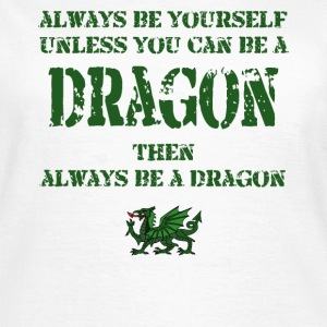 Always be a Dragon - Women's T-Shirt