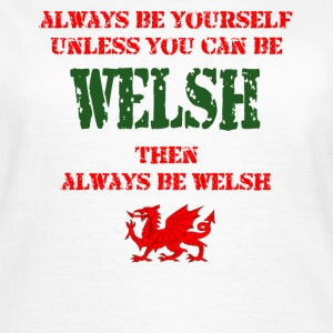 Always be Welsh - Women's T-Shirt