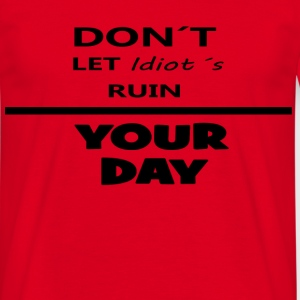 Dont LET itiots ruin your day - Männer T-Shirt