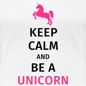 keep calm and be a unicorn Camisetas - Camiseta premium mujer