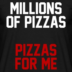 MILLIONS OF PIZZAS T-Shirts - Men's T-Shirt