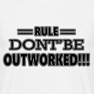 RULE DON'T BE OUTWORKED T-Shirts - Men's T-Shirt