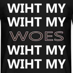 Wiht My Woes T-Shirts