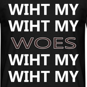 Wiht My Woes T-Shirts - Men's T-Shirt