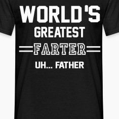 World's Greatest Farter Uh... Father T-Shirts