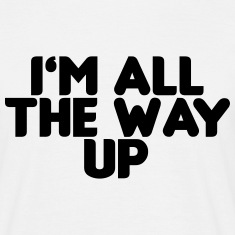 I'm All the way up T-Shirts