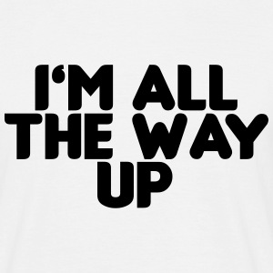I'm All the way up T-shirts - Herre-T-shirt