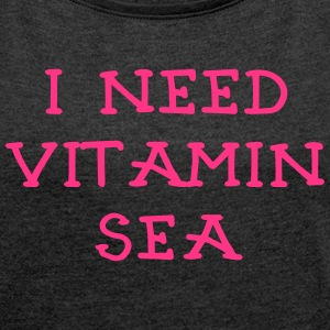 I NEED VITAMIN SEA_v2 T-Shirts - Frauen T-Shirt mit gerollten Ärmeln