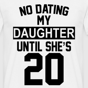 No Dating  My Daughter Until She's 20 T-Shirts - Men's T-Shirt