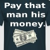 Pay that man his money - Mannen T-shirt