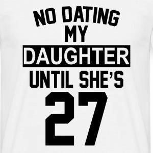 No Dating  My Daughter Until She's 27 T-Shirts - Men's T-Shirt