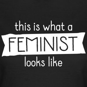 This Is What A Feminist Looks Like T-Shirts - Frauen T-Shirt