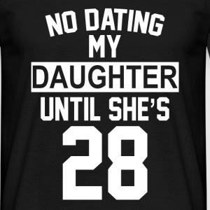 No Dating  My Daughter Until She's 28 T-Shirts - Men's T-Shirt