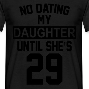 No Dating  My Daughter Until She's 29 T-Shirts - Men's T-Shirt