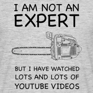 I am not a chainsaw expert - Men's T-Shirt