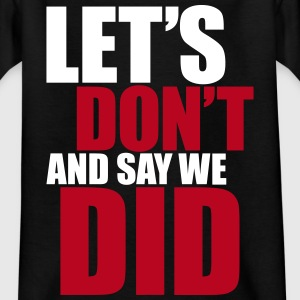 Let's don't and say we did Shirts - Kids' T-Shirt