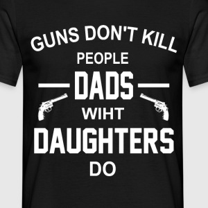 GUNS DON'T KILL PEOPLE  DADS WITH DAUGHTERS DO T-Shirts - Men's T-Shirt